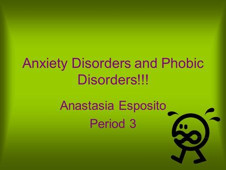 Anxiety Disorders and Phobic Disorders!!! Anastasia Esposito Period 3.