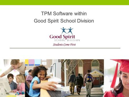 TPM Software within Good Spirit School Division. TPM Software is an integrated Student Services Software Solution Forms / Printouts / Reports Integrated.
