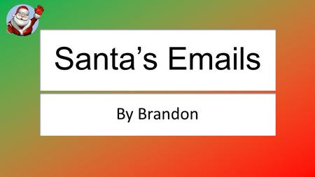 Santa's Emails By Brandon. Sending an email attachment to Santa I attached the email by pressing the attachment button above the recipient box I used.