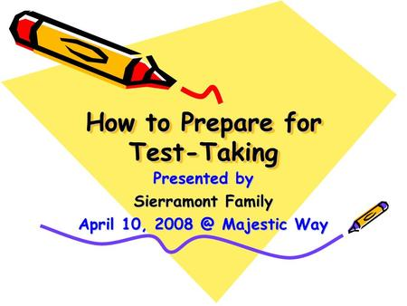 How to Prepare for Test-Taking Presented by Sierramont Family April 10, Majestic Way.