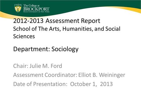 2012-2013 Assessment Report School of The Arts, Humanities, and Social Sciences Department: Sociology Chair: Julie M. Ford Assessment Coordinator: Elliot.