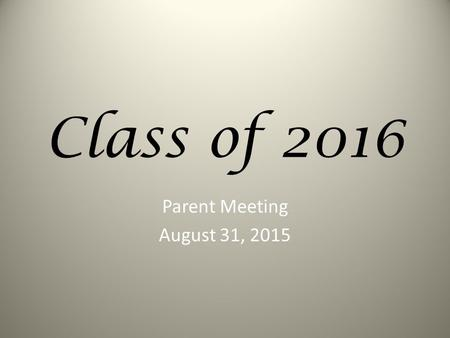 Class of 2016 Parent Meeting August 31, 2015. PARENT EMAIL DISTRIBUTION LIST IF YOU WOULD LIKE TO BE ON THE SENIOR PARENT DISTRIBUTION LIST PLEASE EMAIL: