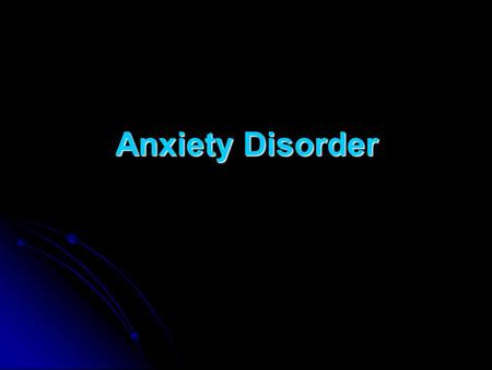 Anxiety Disorder. Definitions Anxiety : associated with feelings on uncertainty and helplessness. This emotion has no specific object. It is subjectively.
