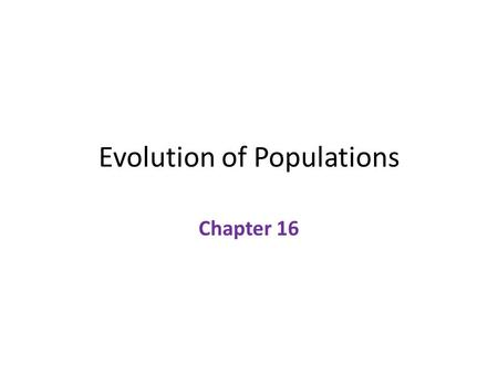 Evolution of Populations Chapter 16. Gene and Variation Although Mendel and Darwin both worked in the 1800's, they were not able to share information.