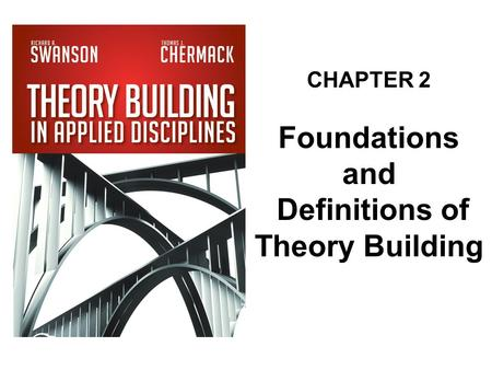 CHAPTER 2 Foundations and Definitions of Theory Building.