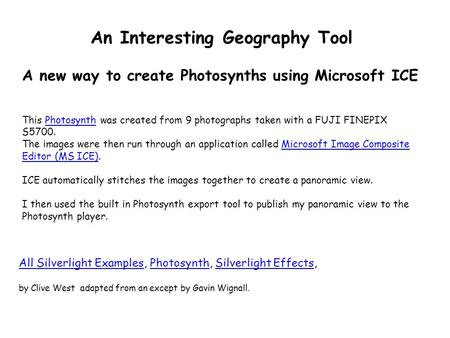 An Interesting Geography Tool A new way to create Photosynths using Microsoft ICE This Photosynth was created from 9 photographs taken with a FUJI FINEPIX.