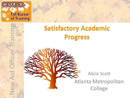 New Aid Officer Training Satisfactory Academic Progress Alicia Scott Atlanta Metropolitan College.