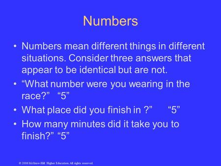 © 2006 McGraw-Hill Higher Education. All rights reserved. Numbers Numbers mean different things in different situations. Consider three answers that appear.