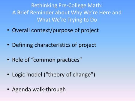 Rethinking Pre-College Math: A Brief Reminder about Why We're Here and What We're Trying to Do Overall context/purpose of project Defining characteristics.