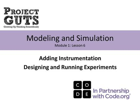 Adding Instrumentation Designing and Running Experiments Modeling and Simulation Module 1: Lesson 6.