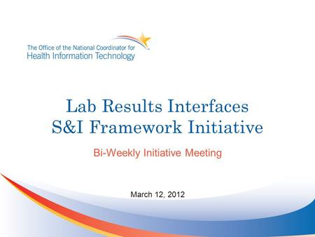 Lab Results Interfaces S&I Framework Initiative Bi-Weekly Initiative Meeting March 12, 2012.