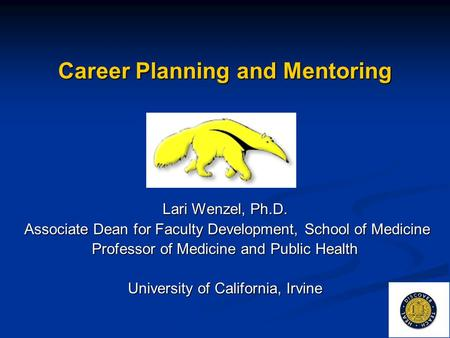 Career Planning and Mentoring Lari Wenzel, Ph.D. Associate Dean for Faculty Development, School of Medicine Associate Dean for Faculty Development, School.