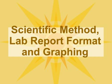 Scientific Method, Lab Report Format and Graphing