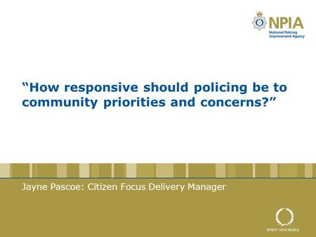 """How responsive should policing be to community priorities and concerns?"" Jayne Pascoe: Citizen Focus Delivery Manager."