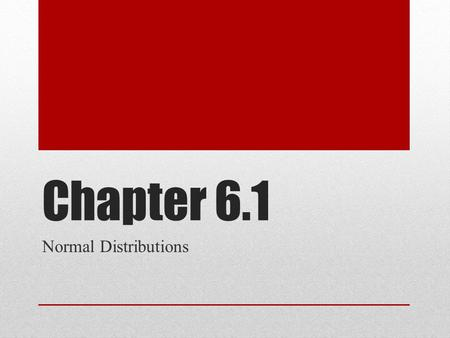 Chapter 6.1 Normal Distributions. Distributions Normal Distribution A normal distribution is a continuous, bell-shaped distribution of a variable. Normal.
