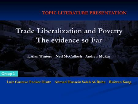 Trade Liberalization and Poverty The evidence so Far L.Alan Winters Neil McCulloch Andrew McKay Luiz Gustavo Packer Hintz Ahmed Hussein Saleh Al-Ruba Ruiwen.