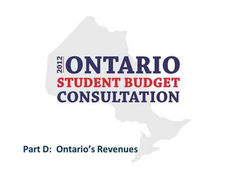 Part D: Ontario's Revenues. Ontario's Revenues Revenue is the money that Ontario brings in from a variety of sources to pay for its expenditures - public.