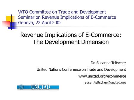WTO Committee on Trade and Development Seminar on Revenue Implications of E-Commerce Geneva, 22 April 2002 Revenue Implications of E-Commerce: The Development.