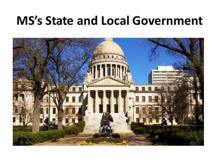 MS's State and Local Government. The Federal System 1.A federal system is where the state government and the federal/national government share the authority.