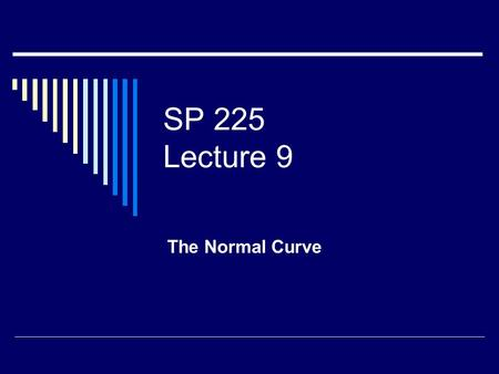 SP 225 Lecture 9 The Normal Curve.  'Bell' Shaped  Unimodal in center  Tails extend to infinity in either direction.