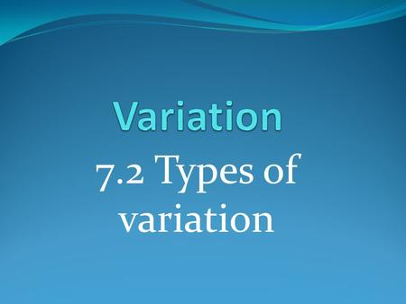 7.2 Types of variation. Learning objectives Students should understand the following: The need for random sampling, and the importance of chance in contributing.