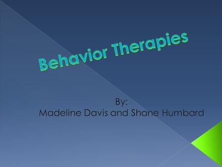  Behavioral Therapy (Behavioral Modification): therapy that applies learning principles to the elimination of unwanted behaviors.
