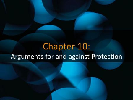 Chapter 10: Arguments for and against Protection.