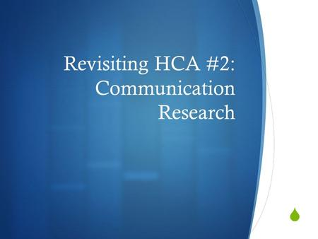  Revisiting HCA #2: Communication Research.  Public Communication Chapter 13 Recap.