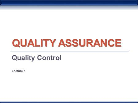 QUALITY ASSURANCE Quality Control Lecture 5. What is Quality Control? Quality Control in the clinical laboratory is a system designed to increase the.