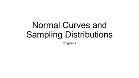 Normal Curves and Sampling Distributions Chapter 7.