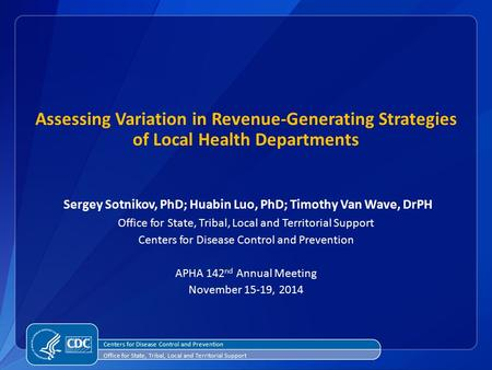 Assessing Variation in Revenue-Generating Strategies of Local Health Departments Sergey Sotnikov, PhD; Huabin Luo, PhD; Timothy Van Wave, DrPH Office for.