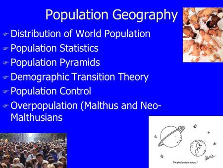 Population Geography F Distribution of World Population F Population Statistics F Population Pyramids F Demographic Transition Theory F Population Control.