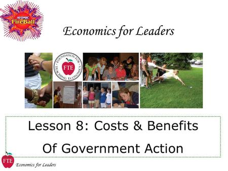 Economics for Leaders Lesson 8: Costs & Benefits Of Government Action.