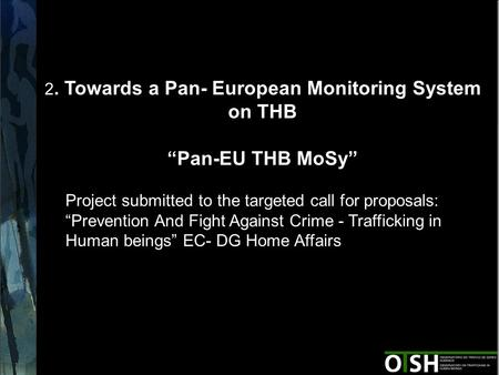 "2 2. Towards a Pan- European Monitoring System on THB ""Pan-EU THB MoSy"" Project submitted to the targeted call for proposals: ""Prevention And Fight Against."