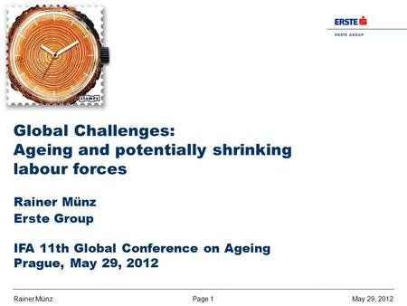 Page 1May 29, 2012Rainer Münz E R S T E G R O U P B A N K A G Rainer Münz Erste Group IFA 11th Global Conference on Ageing Prague, May 29, 2012 Global.