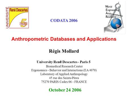 Anthropometric Databases and Applications October 24 2006 Régis Mollard University Ren é Descartes - Paris 5 Biomedical Research Center Ergonomics - Behavior.
