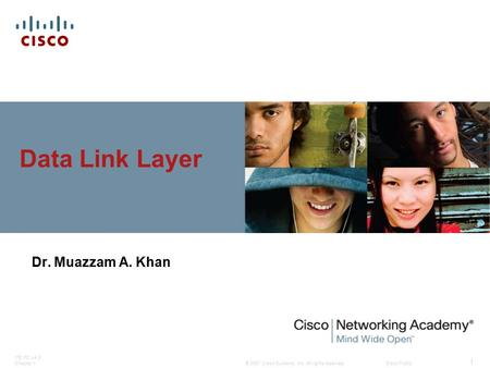 © 2007 Cisco Systems, Inc. All rights reserved.Cisco Public ITE PC v4.0 Chapter 1 1 Data Link Layer Dr. Muazzam A. Khan.