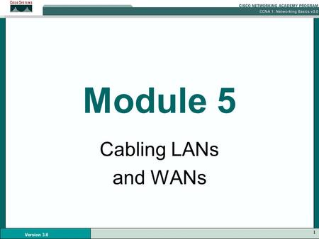 1 Version 3.0 Module 5 Cabling LANs and WANs. 2 Version 3.0 LAN Physical Layer Various symbols are used to represent media types. Each computer network.