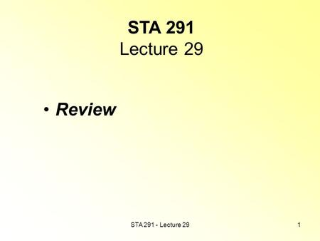 STA 291 - Lecture 291 STA 291 Lecture 29 Review. STA 291 - Lecture 292 Final Exam, Thursday, May 6 When: 6:00pm-8:00pm Where: CB 106 Make-up exam: Friday.