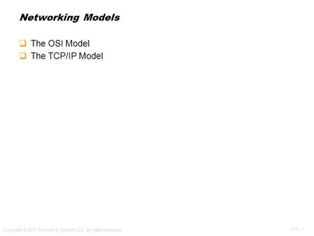 OV 5 - 1 Copyright © 2011 Element K Content LLC. All rights reserved. Networking Models  The OSI Model  The TCP/IP Model.