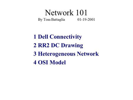 Network 101 By Tom Battaglia 01-19-2001 1 Dell Connectivity 2 RR2 DC Drawing 3 Heterogeneous Network 4 OSI Model.