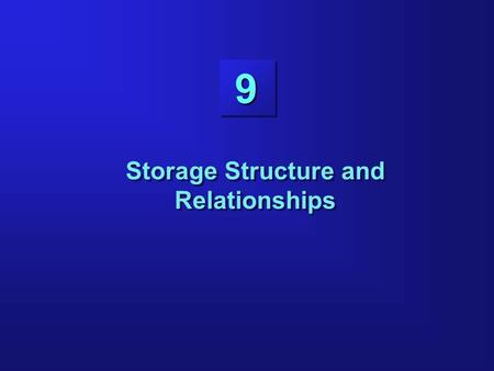 9 Storage Structure and Relationships. 9-2 Objectives Listing the different segment types and their uses Controlling the use of extents by segments Stating.