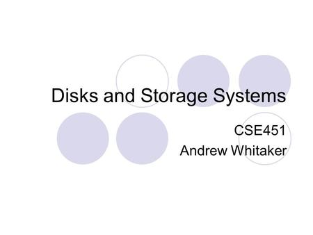 Disks and Storage Systems CSE451 Andrew Whitaker.