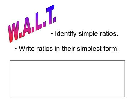 Identify simple ratios. Write ratios in their simplest form.
