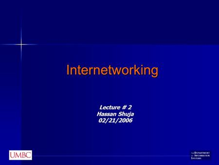 Internetworking Lecture # 2 Hassan Shuja 02/21/2006.