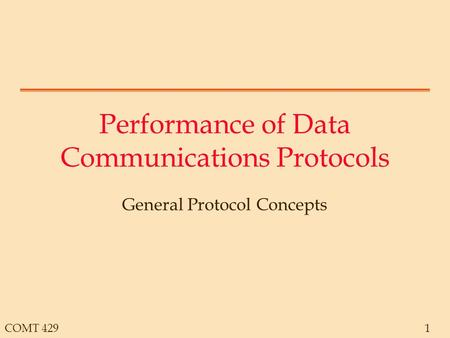COMT 4291 Performance of Data Communications Protocols General Protocol Concepts.