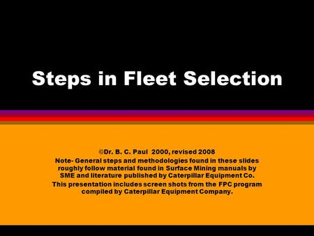 Steps in Fleet Selection ©Dr. B. C. Paul 2000, revised 2008 Note- General steps and methodologies found in these slides roughly follow material found.