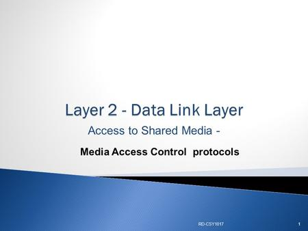 Access to Shared Media - Media Access Control protocols RD-CSY10171.