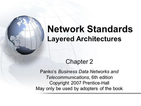 Network Standards Layered Architectures Chapter 2 Panko's Business Data Networks and Telecommunications, 6th edition Copyright 2007 Prentice-Hall May only.