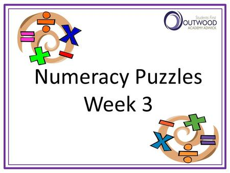 Numeracy Puzzles Week 3. No 11 - TRIPLE TALLY Three students are each asked to pick 4 numbers under ten, and multiply them together. They all came up.